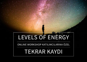 LEVELS OF ENERGY WS * TEKRAR KAYDI